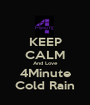 KEEP CALM And Love 4Minute Cold Rain - Personalised Poster A1 size