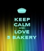 KEEP CALM AND LOVE 5 BAKERY - Personalised Poster A1 size