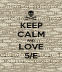 KEEP CALM AND LOVE 5/E - Personalised Poster A1 size