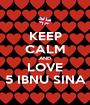 KEEP CALM AND LOVE 5 IBNU SINA - Personalised Poster A1 size