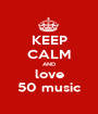 KEEP CALM AND love 50 music - Personalised Poster A1 size