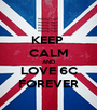 KEEP  CALM AND LOVE 6C FOREVER - Personalised Poster A1 size