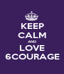 KEEP CALM AND LOVE 6COURAGE - Personalised Poster A1 size