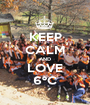 KEEP CALM AND LOVE 6ºC - Personalised Poster A1 size