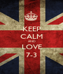 KEEP CALM AND LOVE 7-3 - Personalised Poster A1 size