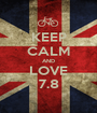 KEEP CALM AND LOVE 7.8 - Personalised Poster A1 size