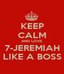 KEEP CALM AND LOVE 7-JEREMIAH LIKE A BOSS - Personalised Poster A1 size