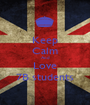 Keep Calm And Love 7B students - Personalised Poster A1 size