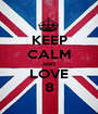 KEEP CALM AND LOVE 8 - Personalised Poster A1 size