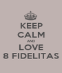 KEEP CALM AND LOVE 8 FIDELITAS - Personalised Poster A1 size