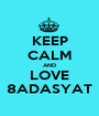 KEEP CALM AND LOVE 8ADASYAT - Personalised Poster A1 size