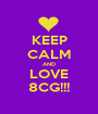 KEEP CALM AND LOVE 8CG!!! - Personalised Poster A1 size