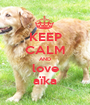 KEEP CALM AND love aïka - Personalised Poster A1 size