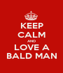 KEEP CALM AND LOVE A BALD MAN - Personalised Poster A1 size