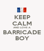 KEEP CALM AND LOVE A BARRICADE BOY - Personalised Poster A1 size