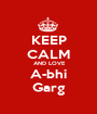 KEEP CALM  AND LOVE A-bhi Garg - Personalised Poster A1 size