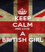 KEEP CALM AND LOVE A BRITISH GIRL - Personalised Poster A1 size