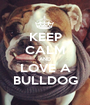 KEEP CALM AND LOVE A BULLDOG - Personalised Poster A1 size
