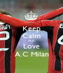 Keep Calm AND Love A.C Milan - Personalised Poster A1 size