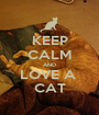 KEEP CALM AND LOVE A  CAT - Personalised Poster A1 size