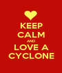 KEEP CALM AND LOVE A CYCLONE - Personalised Poster A1 size