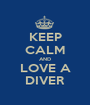 KEEP CALM AND LOVE A DIVER - Personalised Poster A1 size
