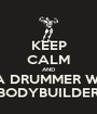 KEEP CALM AND LOVE A DRUMMER WHO'S A BODYBUILDER - Personalised Poster A1 size