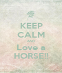 KEEP CALM AND Love a HORSE!! - Personalised Poster A1 size