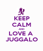 KEEP CALM AND LOVE A  JUGGALO - Personalised Poster A1 size