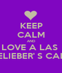 KEEP CALM AND LOVE A LAS  BELIEBER' S CALI  - Personalised Poster A1 size