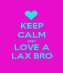 KEEP CALM AND LOVE A LAX BRO - Personalised Poster A1 size