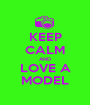 KEEP CALM AND LOVE A MODEL - Personalised Poster A1 size