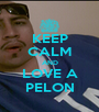 KEEP CALM AND LOVE A PELON - Personalised Poster A1 size