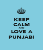 KEEP CALM AND LOVE A  PUNJABI  - Personalised Poster A1 size