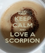 KEEP CALM AND LOVE A SCORPION - Personalised Poster A1 size