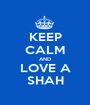 KEEP CALM AND LOVE A SHAH - Personalised Poster A1 size