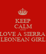 KEEP CALM AND LOVE A SIERRA  LEONEAN GIRL - Personalised Poster A1 size