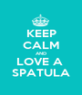KEEP CALM AND LOVE A  SPATULA - Personalised Poster A1 size