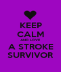 KEEP CALM AND LOVE A STROKE SURVIVOR - Personalised Poster A1 size