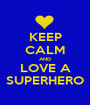 KEEP CALM AND LOVE A SUPERHERO - Personalised Poster A1 size