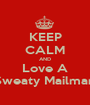 KEEP CALM AND Love A Sweaty Mailman - Personalised Poster A1 size