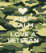 KEEP CALM AND LOVE A VETERAN - Personalised Poster A1 size