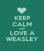 KEEP CALM AND LOVE A WEASLEY - Personalised Poster A1 size