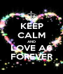 KEEP CALM AND LOVE A6 FOREVER - Personalised Poster A1 size