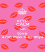 KEEP CALM AND love a7sn miss fi el dnya - Personalised Poster A1 size