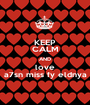 KEEP CALM AND love a7sn miss fy eldnya - Personalised Poster A1 size