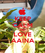 KEEP CALM AND LOVE AAINA - Personalised Poster A1 size