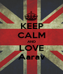 KEEP CALM AND LOVE Aarav - Personalised Poster A1 size
