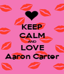 KEEP CALM AND LOVE Aaron Carter - Personalised Poster A1 size