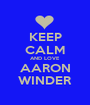 KEEP CALM AND LOVE AARON WINDER - Personalised Poster A1 size